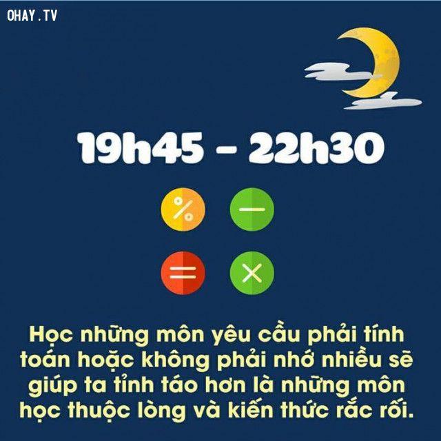 19h45 - 23h: Học các môn yêu cầu phải tính toán, không phải nhớ nhiều